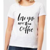 Love You More Than Coffee Women's T-Shirt - White - XL - White