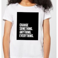 Change Something. Anything. Everything. Women's T-Shirt - White - 5XL - White - Anything Gifts