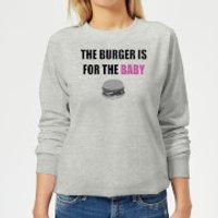 Big and Beautiful Burger for The Baby Women's Sweatshirt - Grey - XS - Grey