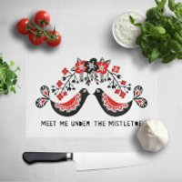 Meet Me Under The Mistletoe Chopping Board - Mistletoe Gifts