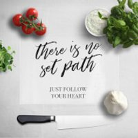 There Is No Set Path Just Follow Your Heart Chopping Board