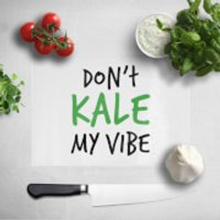 Don't Kale My Vibe Chopping Board