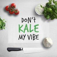 Don't Kale My Vibe Chopping Board