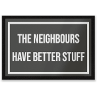 The Neighbours Have Better Stuff Entrance Mat - Stuff Gifts