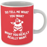 So Tell Me What You Want What You Really Really Want Mug