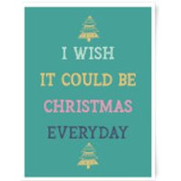 I Wish It Could Be Christmas Everyday Art Print - A4 - No Hanger