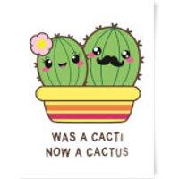 Was A Cacti, Now A Cactus Art Print - A3 - No Hanger