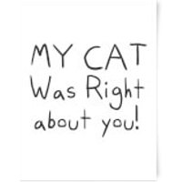 My Cat Was Right About You Art Print - A4 - Wood Frame