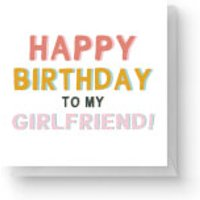 Happy Birthday To My Girlfriend Square Greetings Card (14.8cm x 14.8cm) - Girlfriend Gifts