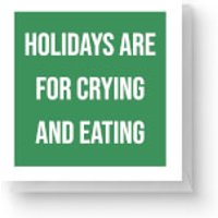 Holidays Are for Crying and Eating Square Greetings Card (14.8cm x 14.8cm) - Eating Gifts