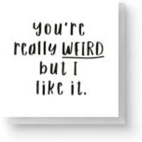 You're Really Weird But I Like It Square Greetings Card (14.8cm x 14.8cm) - Weird Gifts