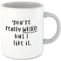 You're Really Weird But I Like It Mug - Weird Gifts