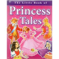 The Little Book Of Princess Tales - Princess Gifts