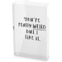 You're Really Weird But I Like It Glass Block - 80mm x 60mm - Weird Gifts