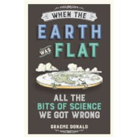 When the Earth was Flat: All the Bits of Science we Got Wrong (Paperback) - Science Gifts