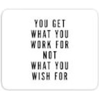 You Get What You Work For Mouse Mat - Work Gifts