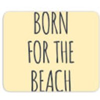 Born For The Beach Mouse Mat - Beach Gifts