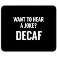 Want To Hear A Joke? Decaf Mouse Mat - Joke Gifts