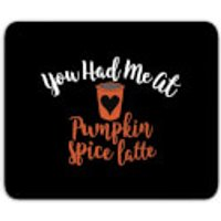 You Had Me At Pumpkin Spice Latte Mouse Mat - Pumpkin Gifts
