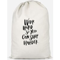 Work Harder So You Can Shop Harder Cotton Storage Bag - Large - Work Gifts