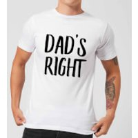 Dad's Right Men's T-Shirt - White - L - White
