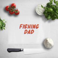 Fishing Dad Chopping Board - Fishing Gifts