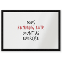 Does Running Late Count As Exercise Entrance Mat - Exercise Gifts
