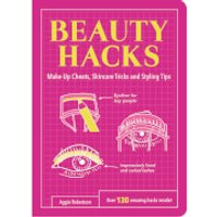 Beauty Hacks: Make-Up Cheats, Skincare Tricks and Styling Tips (Paperback) - Books Gifts