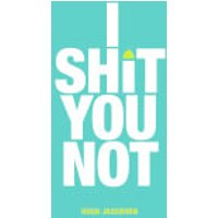 I Sh*t you Not (Hardback) - Books Gifts