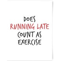Does Running Late Count As Exercise Art Print - A3 - Exercise Gifts