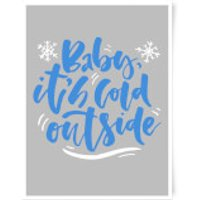 Baby It's Cold Outside Art Print - A3 - Outside Gifts