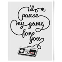I'd Pause My Game For You Art Print - A3 - Game Gifts