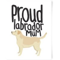 Proud Labrador Mum Art Print - A3 - Labrador Gifts