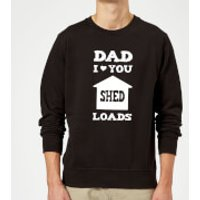 Dad I Love You Shed Loads Sweatshirt - Black - XL - Black