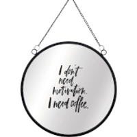 I Don't Need Motivation I Need Coffee Circular Mirror - Coffee Gifts
