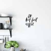 Ok But First Coffee Wall Decal - Coffee Gifts