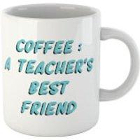 Coffee: A Teacher's Best Friend Mug - Best Friend Gifts