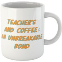 Teacher's And Coffee: An Unbreakable Bond Mug - Coffee Gifts