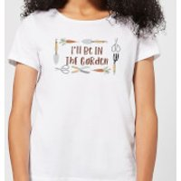 I'll Be In The Garden Women's T-Shirt - White - S - White