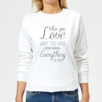 When You Love What You Have You Have Everything You Need Black Text Women's Sweatshirt - White - XXL