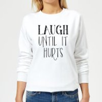 Laugh Until It Hurts Women's Sweatshirt - White - S - White - Laugh Gifts