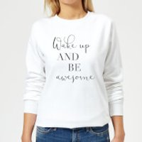 Wake Up And Be Awesome Women's Sweatshirt - White - 3XL - White