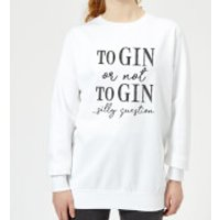 To Gin Or Not To Gin... Silly Question Women's Sweatshirt - White - M - White
