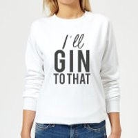 I'll Gin To That Women's Sweatshirt - White - XS - White