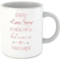 Every Love Story Is Beautiful But Ours Is My Favourite Red Text Mug