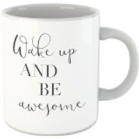 Wake Up And Be Awesome Mug