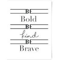 Be Bold Be Kind Be Brave Art Print - A4