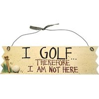 Golf Signs - I Golf Therefore I Am Not Here