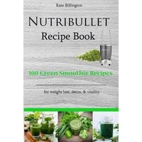 'Nutribullet Recipe Book - 100 Green Smoothie Recipes For Weight Loss, Detox, & Vitality.