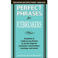 'Perfect Phrases For Icebreakers: Hundreds Of Ready-to-use Phrases To Set The Stage For Productive Conversations, Meetings, And Events